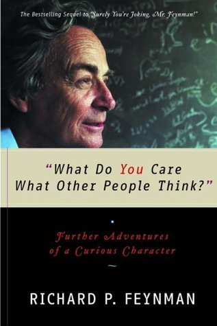 What Do You Care What Other People Think? by Richard P. Feynman