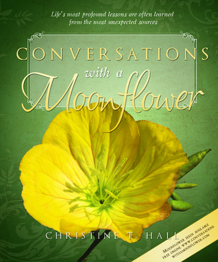 Conversations with a Moonflower by Christine T. Hall