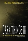 Dark Things III: A Horror Anthology (Dark Things: A Horror Anthology, #3)