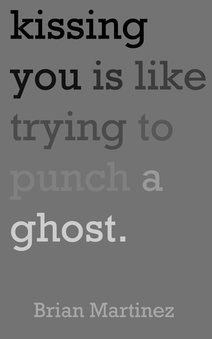 Kissing You is Like Trying to Punch a Ghost by Brian Martinez