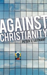 Against Christianity by Peter J. Leithart