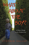 What About the Boy? A Father's Pledge to His Disabled Son by Stephen Gallup