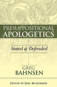 Presuppositional Apologetics by Greg L. Bahnsen