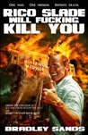 Rico Slade Will F*cking Kill You by Bradley Sands