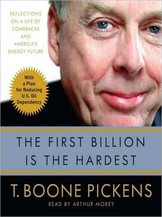 Download The First Billion Is the Hardest: Reflections on a Life of Comebacks and America's Energy Future by T. Boone Pickens, Arthur Morey CHM