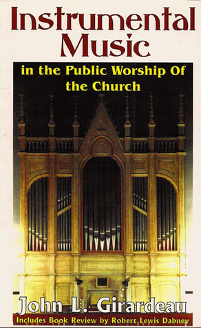 Instrumental Music in the Public Worship of the Church by John Lafayette Girardeau