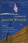 "The Works of James M. Whitfield: ""America"" and Other Writings by a Nineteenth-Century African American Poet"
