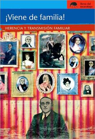 Viene de familia!/ It Runs in the Family!: Herencia Y Transmision Familiar/ Heredity and Family Transference