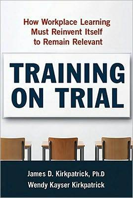 Training on Trial: How Workplace Learning Must Reinvent Itself to Remain Relevant