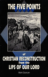 The Five Points Of Christian Reconstruction From The Lips Of Our Lord