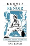 Renoir on Renoir: Interviews, Essays, and Remarks