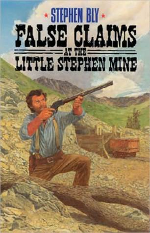 False Claims at the Little Stephen Mine by Stephen Bly