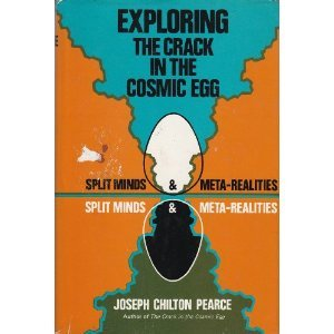Exploring The Crack In The Cosmic Egg: Split Minds and Meta-Realities, Pearce, Joseph Chilton