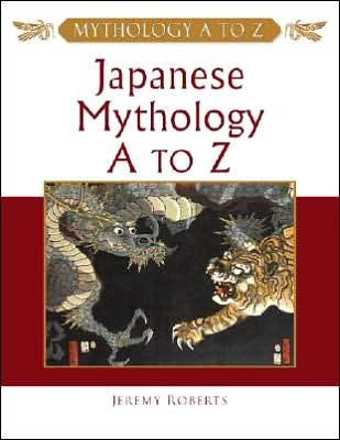 Japanese Mythology A to Z by Jeremy Roberts
