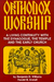 Orthodox Worship: A Living Continuity with the Synagogue, the Temple, and the Early Church