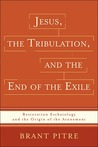 Jesus, the Tribulation, and the End of the Exile: Restoration Eschatology and the Origin of the Atonement