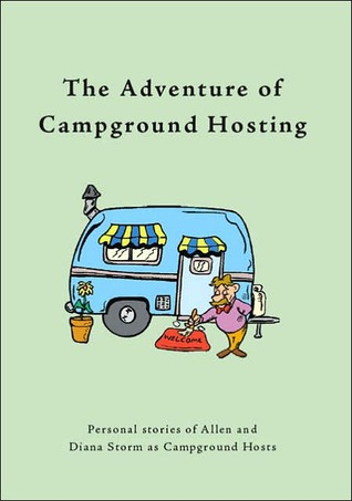 The Adventure of Campground Hosting: personal stories of Allen and Diana Storm as campground hosts