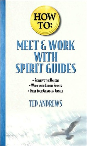 How to Meet & Work with Spirit Guides by Ted Andrews