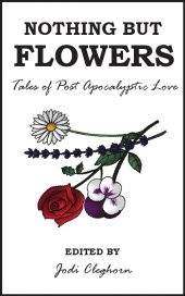 Nothing but Flowers: Tales of Post Apocalyptic Love