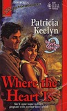 Where the Heart Is by Patricia Keelyn