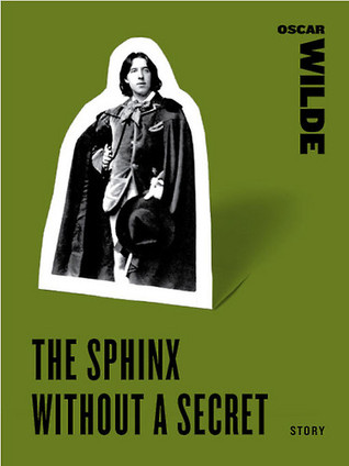 the sphinx without a secret by oscar wilde essay The sphinx without a secret is a short story by the irish author oscar wilde it was first published in the newspaper the world in may 1887 it appeared in print again in 1891 as part of the anthology lord arthur savile's crime and other stories.