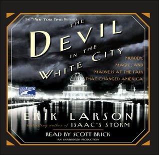 The Devil in the White City Murder, Magic, and Madness at the... by Erik Larson