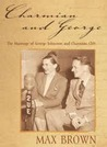 Charmian and George: The Marriage of George Johnston and Charmian Clift