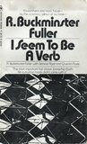 I Seem To Be A Verb by Richard Buckminster Fuller