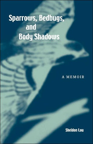 Sparrows, Bedbugs, and Body Shadows by Sheldon Lou