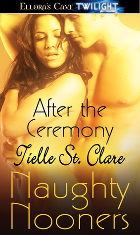 After the Ceremony by Tielle St. Clare