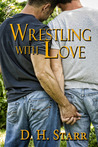 Wrestling with Love by D.H. Starr