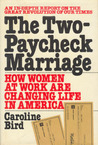 The Two Paycheck Marriage: How Women At Work Are Changing Life In America: An In Depth Report On The Great Revolution Of Our Times