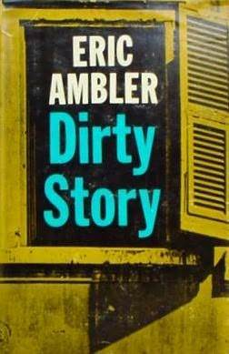 Dirty Story by Eric Ambler