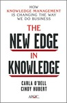 The New Edge in Knowledge: How Knowledge Management Is Changing the Way We Do Business