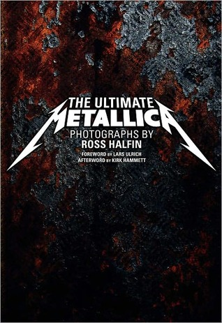 The Ultimate Metallica by Ross Halfin