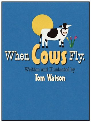 When Cows Fly by Tom Watson