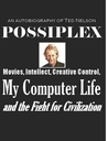 Possiplex: Movies, Intellect, Creative Control, My Computer Life and the Fight for Civilization
