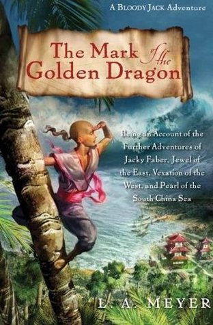 The Mark of the Golden Dragon by L.A. Meyer
