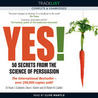 Yes! 50 Secrets from the Science of Persuasion by Noah J. Goldstein