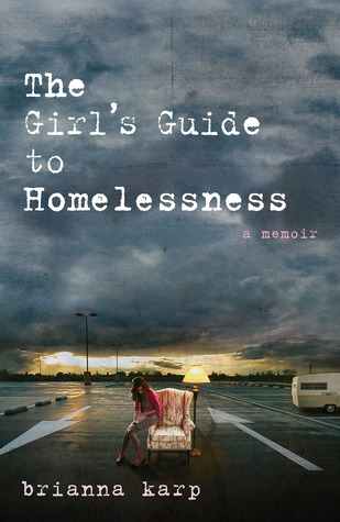 The Girl's Guide to Homelessness by Brianna Karp