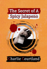 The Secret of A Spicy Jalapeno by Charlie Courtland