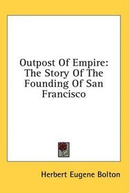 Outpost of Empire:  The Story of the Founding of San Fransisco