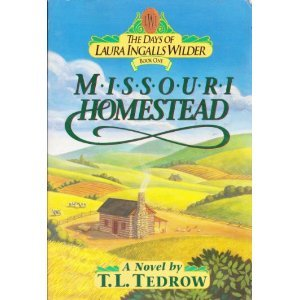 Missouri Homestead (The Days of Laura Ingalls Wilder, #1) by Thomas L. Tedrow