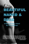 Beautiful, Naked & Dead by Josh Stallings