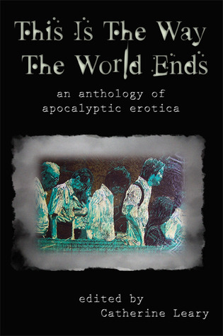 This Is The Way The World Ends by Catherine Leary