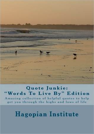 "Quote Junkie ""Words to Live By"" Edition by Hagopian Institute"