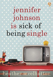 Jennifer Johnson is Sick of Being Alone by Heather McElhatton