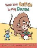 Teach Your Buffalo to Play Drums by Audrey Vernick