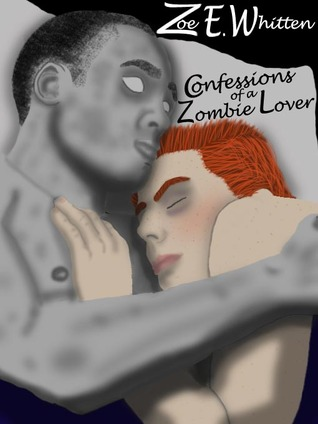 Confessions of a Zombie Lover by Zoe E. Whitten