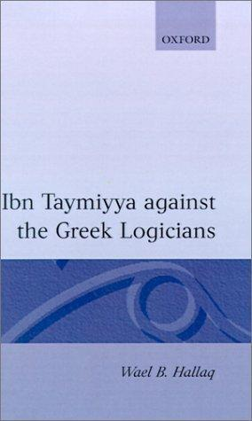 Ibn Taymiyya Against the Greek Logicians by ابن تيمية